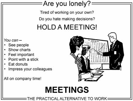 Meetings, the practical alternative to work